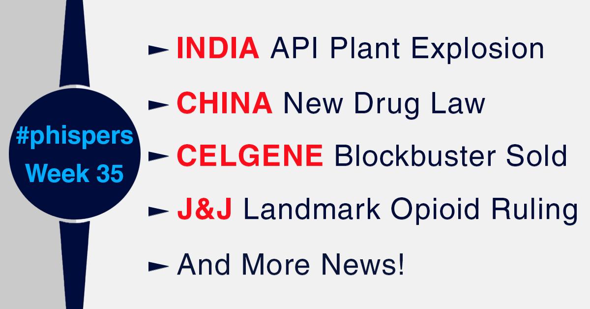 Explosion at Indian API manufacturer; New drug law in China; Amgen buys Celgene's blockbuster for US$ 13.4 billion
